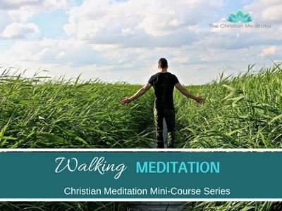 WALKING CHRISTIAN MEDITATION