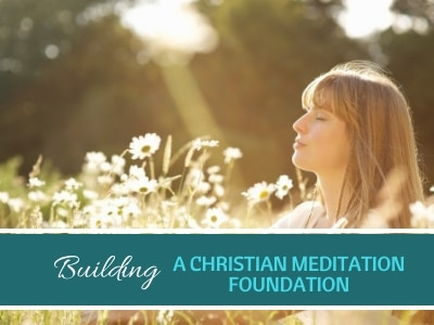 Building a Christian Meditation Foundation Abide