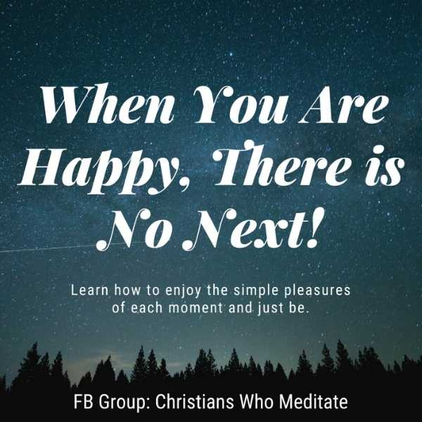 when you are happy there is no next